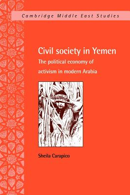 Civil Society in Yemen: The Political Economy of Activism in Modern Arabia - Carapico, Sheila, and Tripp, Charles (Editor), and Clancy-Smith, Julia A (Editor)
