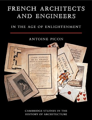 French Architects and Engineers in the Age of Enlightenment - Picon, Antoine, and Antoine, Picon