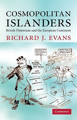 Cosmopolitan Islanders: British Historians and the European Continent - Evans, Richard J
