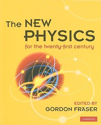 The New Physics for the Twenty-First Century - Fraser, Gordon (Editor)