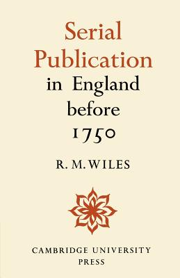 Serial Publication in England Before 1750 - Wiles, R M