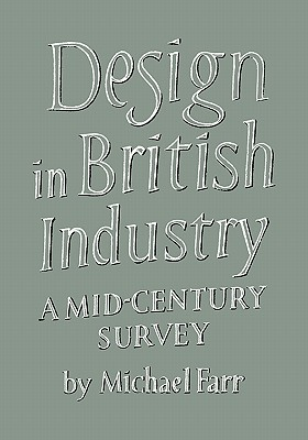 Design in British Industry: A Mid-Century Survey - Farr, Michael, and Pevsner, Nikolaus (Foreword by)