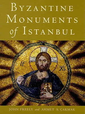Byzantine Monuments of Istanbul - Freely, John, Professor, and Cakmak, Ahmet S