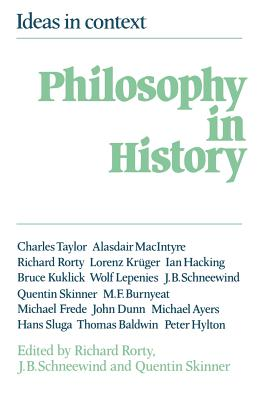 Philosophy in History: Essays in the Historiography of Philosophy - Rorty, Richard, Professor (Editor), and Schneewind, Jerome B (Editor), and Skinner, Quentin (Editor)
