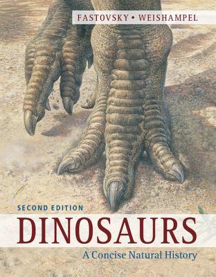 Dinosaurs: A Concise Natural History - Fastovsky, David E., and Weishampel, David B.