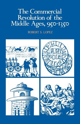 The Commercial Revolution of the Middle Ages, 950 1350 - Lopez, Robert S, Professor