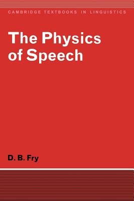 The Physics of Speech - Fry, Dennis B, and Anderson, S R (Editor), and Bresnan, J (Editor)