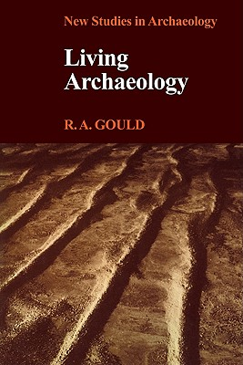 Living Archaeology - Gould, R a, and Renfrew, Colin (Editor), and Gamble, Clive (Editor)