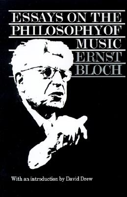 Essays on the Philosophy of Music - Bloch, Ernst, and Palmer, Peter (Translated by), and Drew, David (Introduction by)
