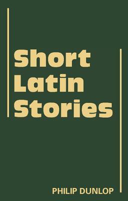 Short Latin Stories - Dunlop, Philip