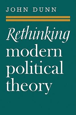 Rethinking Modern Political Theory: Essays 1979 1983 - Dunn, John