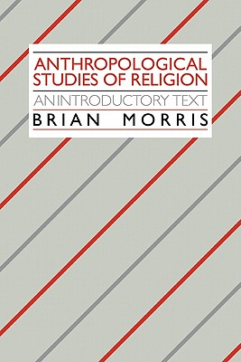 Anthropological Studies of Religion: An Introductory Text - Morris, Brian