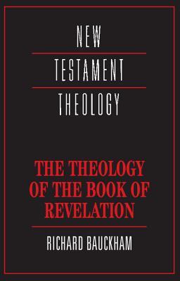The Theology of the Book of Revelation - Bauckham, Richard, Dr., and Dunn, James D G (Editor)