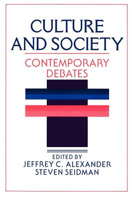 Culture and Society: Contemporary Debates - Alexander, Jeffrey C, Dr. (Editor), and Seidman, Steven, Professor (Editor)