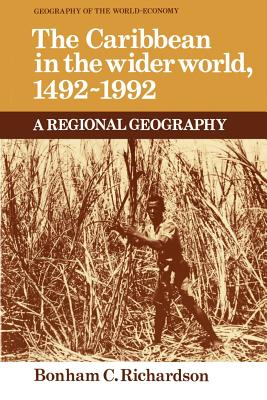 The Caribbean in the Wider World, 1492-1992: A Regional Geography - Richardson, Bonham C