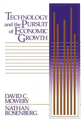 Technology and the Pursuit of Economic Growth - Mowery, David C, and Rosenberg, Nathan, and David C, Mowery