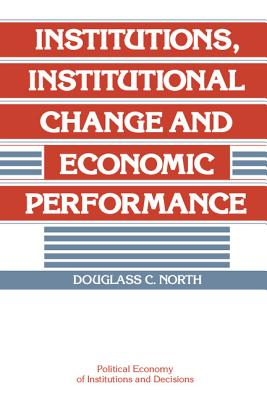 Institutions, Institutional Change and Economic Performance - North, Douglass C, and Calvert, Randall (Editor), and Eggertsson, Thrainn (Editor)
