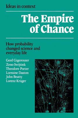 Empire of Chance: How Probability Changed Science and Everyday Life - Gigerenzer, Gerd, and Daston, Lorraine, Professor, and Swijtink, Zeno