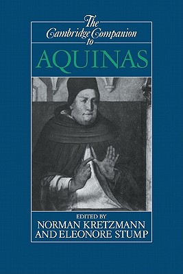 The Cambridge Companion to Aquinas - Kretzmann, Norman (Editor), and Stump, Eleonore (Editor)