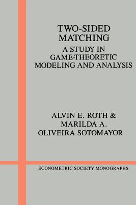 Two-Sided Matching: A Study in Game-Theoretic Modeling and Analysis - Roth, Alvin E, and Sotomayor, Marilda A, and Econometric Society