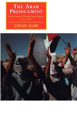 The Arab Predicament: Arab Political Thought and Practice Since 1967 - Ajami, Fouad