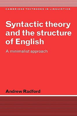 Syntactic Theory and the Structure of English: A Minimalist Approach - Radford, Andrew, and Anderson, S R (Editor), and Bresnan, J (Editor)