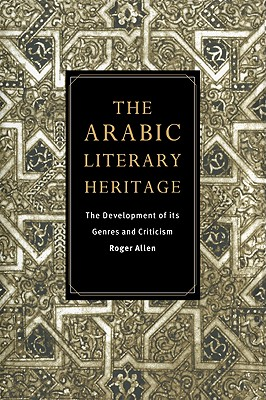 The Arabic Literary Heritage: The Development of Its Genres and Criticism - Allen, Roger, and Roger, Allen