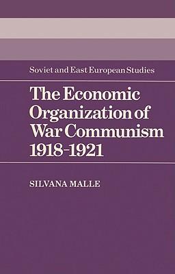 The Economic Organization of War Communism 1918 1921 - Malle, Silvana, and Silvana, Malle