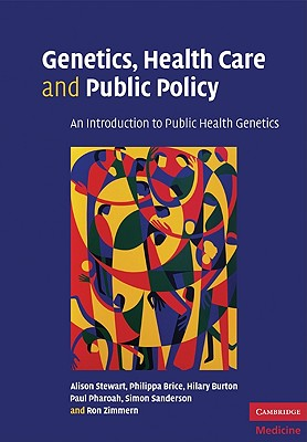 Genetics, Health Care and Public Policy: An Introduction to Public Health Genetics - Stewart, Alison, and Brice, Philippa, and Burton, Hilary