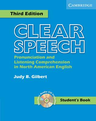 Clear Speech Student's Book with Audio CD: Pronunciation and Listening Comprehension in American English - Gilbert, Judy B, and Judy B, Gilbert