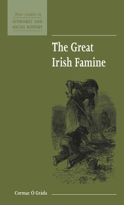 The Great Irish Famine - O Grada, Cormac, and Grada, Cormac O, and Economic History Society