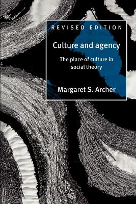 Culture and Agency: The Place of Culture in Social Theory - Archer, Margaret Scotford