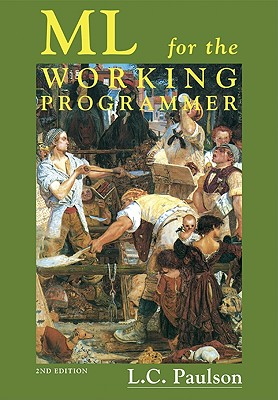 ML for the Working Programmer - Paulson, Lawrence C, and Paulson, Larry C