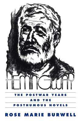 Hemingway: The Postwar Years and the Posthumous Novels - Burnwell, Rose Marie, and Burwell, Rose M