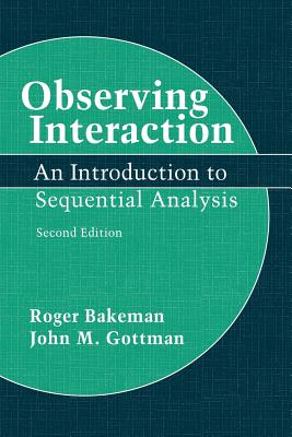 Observing Interaction: An Introduction to Sequential Analysis - Bakeman, Roger, and Gottman, John M, PhD