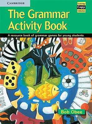 The Grammar Activity Book: A Resource Book of Grammar Games for Young Students - Obee, Bob, and Bob, Obee