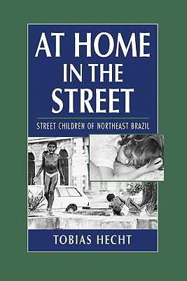 At Home in the Street: Street Children of Northeast Brazil - Hecht, Tobias