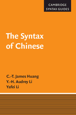 The Syntax of Chinese - Huang, Cheng-Teh James, and Li, Yafei
