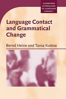 Language Contact and Grammatical Change - Heine, Bernd, and Kuteva, Tania, and Mufwene, Salikoko S (Editor)