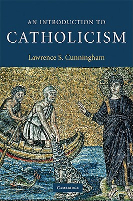 An Introduction to Catholicism - Cunningham, Lawrence S