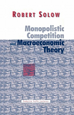 Monopolistic Competition and Macroeconomic Theory - Solow, Robert M