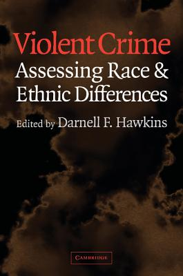 Violent Crime: Assessing Race and Ethnic Differences - Hawkins, Darrell (Editor), and Hawkins, Darnell F (Editor), and Blumstein, Alfred (Editor)
