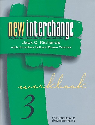 New Interchange Workbook 3: English for International Communication - Richards, Jack C, Professor, and Proctor, Susan, and Hull, Jonathan, Mr.
