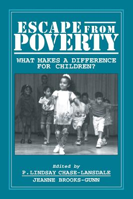 Escape from Poverty: What Makes a Difference for Children? - Chase-Lansdale, P Lindsay, Professor (Introduction by), and Brooks-Gunn, Jeanne, Professor (Introduction by), and Blum...