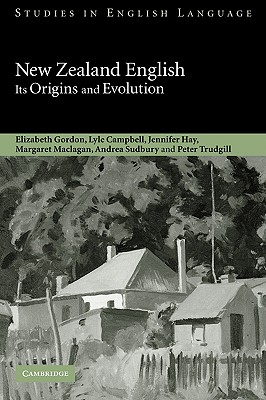 New Zealand English: Its Origins and Evolution - Campbell, Lyle, and Hay, Jennifer, and Maclagan, Margaret, Dr.