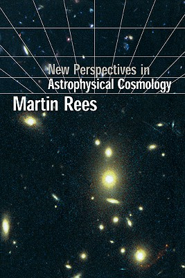 New Perspectives in Astrophysical Cosmology - Rees, Martin J, Sir