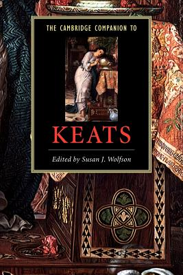The Cambridge Companion to Keats - Wolfson, Susan (Editor), and Wolfson, Susan J (Editor), and Susan J, Wolfson (Editor)