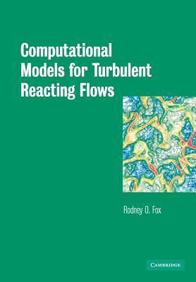 Computational Models for Turbulent Reacting Flows - Fox, Rodney, and Varma, Arvind (Editor)