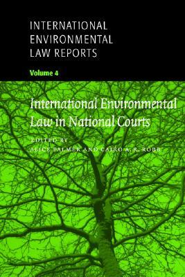 International Environmental Law Reports - Robb, Cairo A R (Editor), and Palmer, Alice (Editor), and Bethlehem, Daniel (Editor)