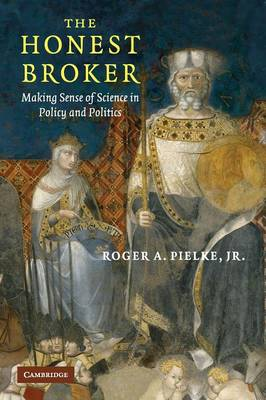 The Honest Broker: Making Sense of Science in Policy and Politics - Pielke, Roger A, Sr.